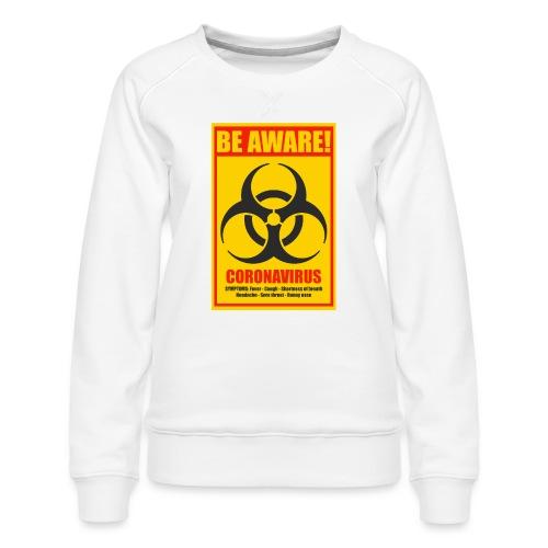Be aware! Coronavirus biohazard - Women's Premium Sweatshirt