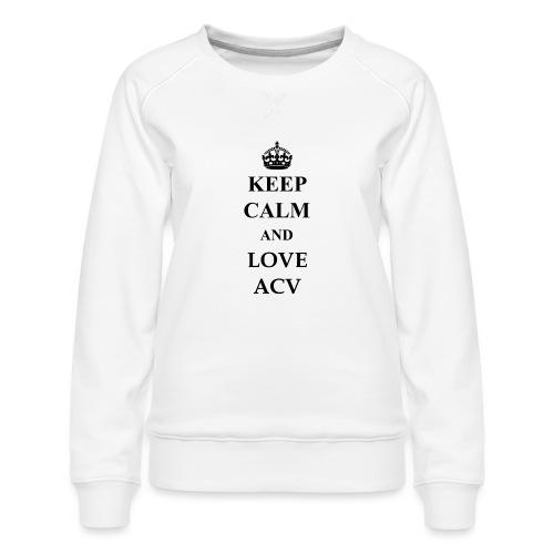 Keep Calm and Love ACV - Frauen Premium Pullover