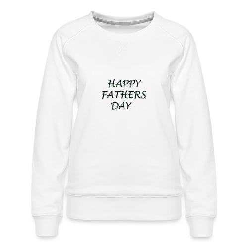 happy Father day - Women's Premium Sweatshirt