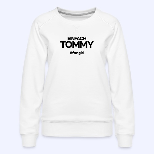 Einfach Tommy / #fangirl / Black Font - Frauen Premium Pullover