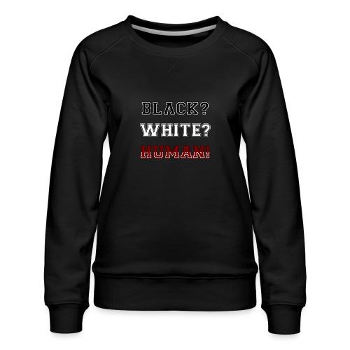 Anti Rassismus Schwarz Weiß Mensch - Frauen Premium Pullover