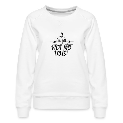 WOT NO TRUST - Women's Premium Sweatshirt