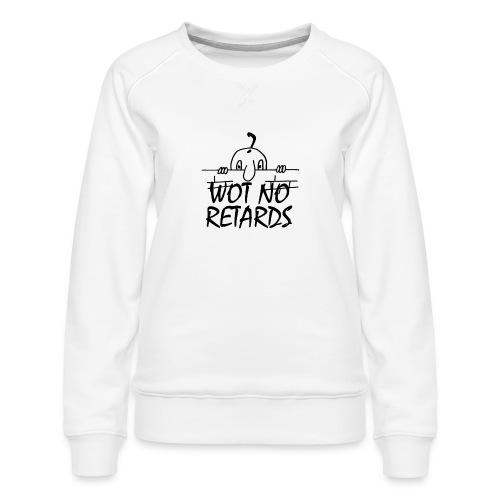 WOT NO RETARDS - Women's Premium Sweatshirt