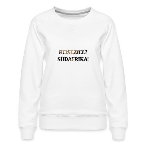 Reiseziel? Südafrika! - Frauen Premium Pullover