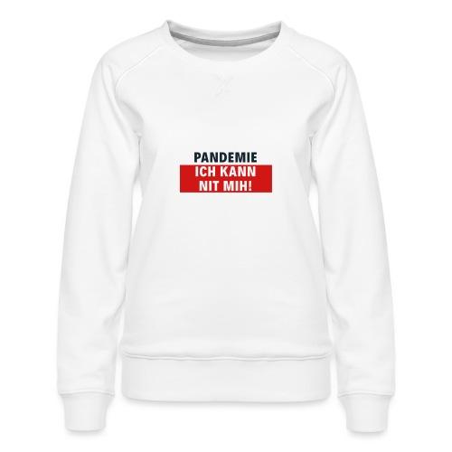 Pandemie ich kann nit mih! - Frauen Premium Pullover