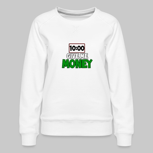 Give me money! - Women's Premium Sweatshirt