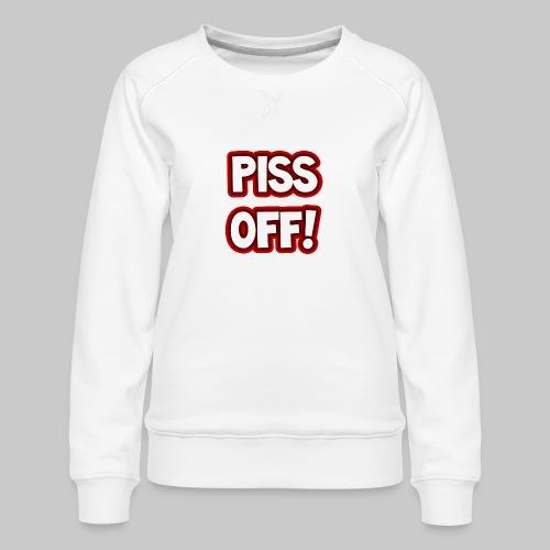 Piss off! - Women's Premium Sweatshirt