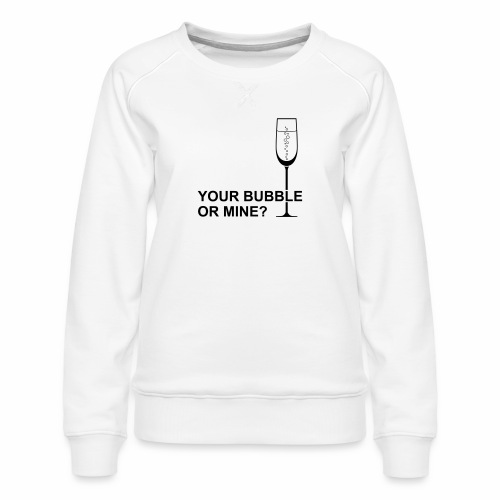 Your bubble or mine? - Vrouwen premium sweater