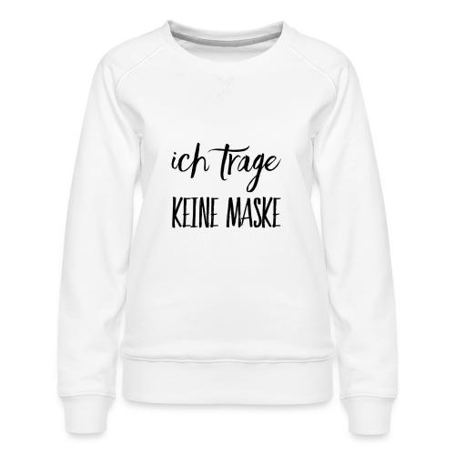 Ich trage KEINE MASKE - Frauen Premium Pullover
