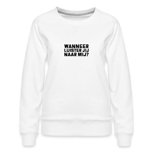 WANNEER LUISTER JIJ NAAR MIJ - Vrouwen premium sweater