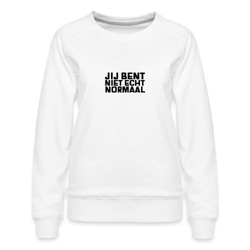 JIJ BENT NIET ECHT NORMAAL - Vrouwen premium sweater