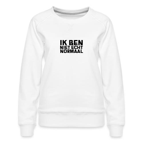 IK BEN NIET ECHT NORMAAL - Vrouwen premium sweater