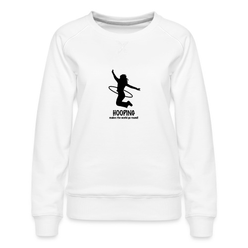 Hooping makes the world go round! - Frauen Premium Pullover
