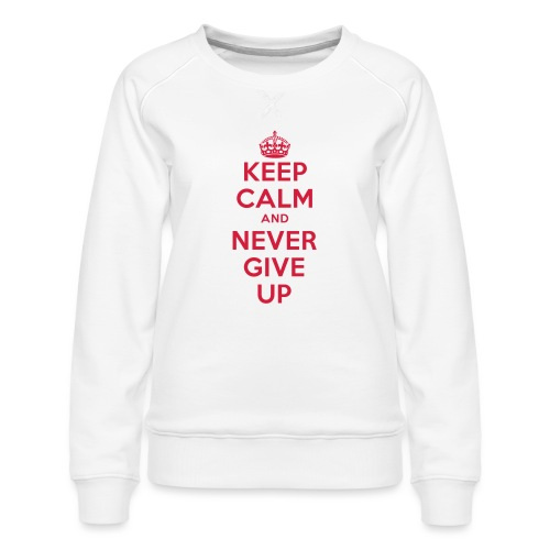 keep calm and never give up - Frauen Premium Pullover