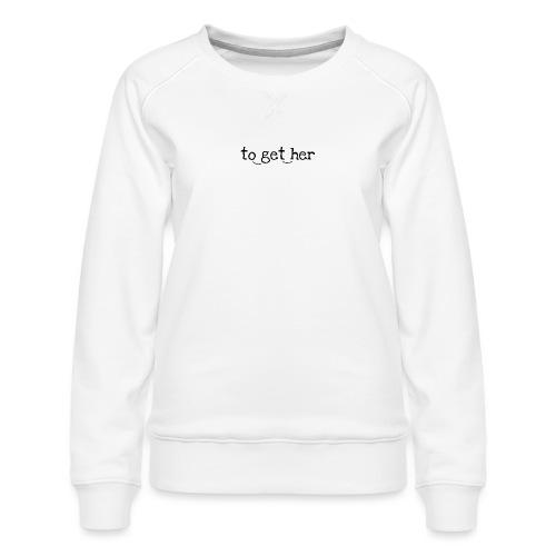 to_get_her - Frauen Premium Pullover