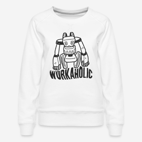 workaholic robot job - Frauen Premium Pullover