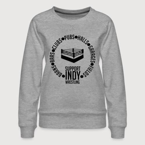 Support Indy Wrestling Anywhere - Women's Premium Sweatshirt