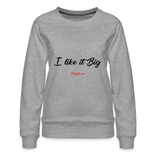 I like it Big by Fatastic.me - Women's Premium Sweatshirt