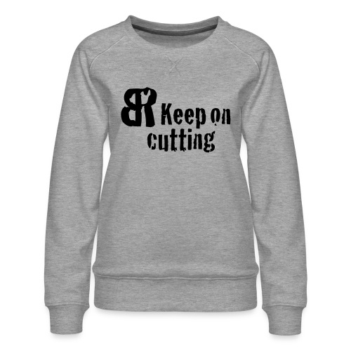 keep on cutting 1 - Frauen Premium Pullover