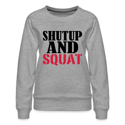 Shut up and SQUAT, Training, Fitness, Crossfit - Frauen Premium Pullover