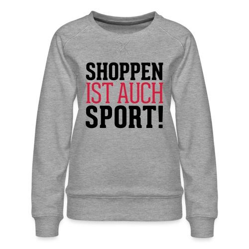 Shoppen ist auch Sport! - Frauen Premium Pullover