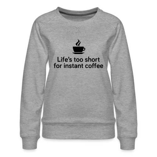 Life's too short for instant coffee - large - Women's Premium Sweatshirt