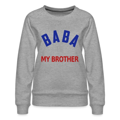 Baba is my brother clr - Sweat ras-du-cou Premium Femme