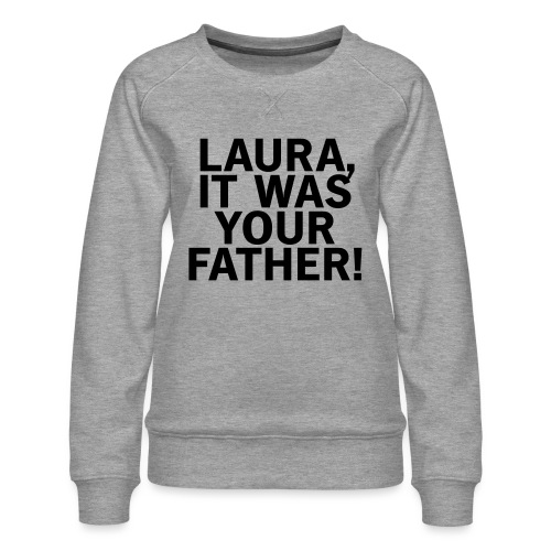 Laura it was your father - Frauen Premium Pullover