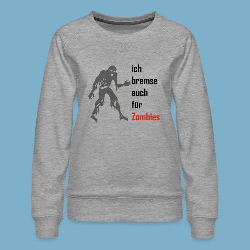 ich bremse auch für Zombies - Frauen Premium Pullover