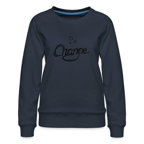 Änderung der Merch - Frauen Premium Pullover