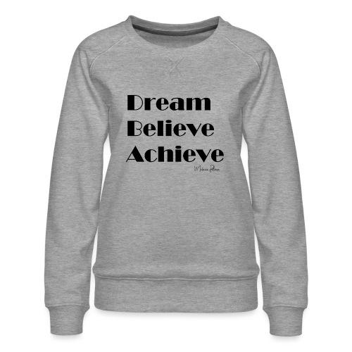 DREAM BELIEVE ACHIEVE - Sweat ras-du-cou Premium Femme