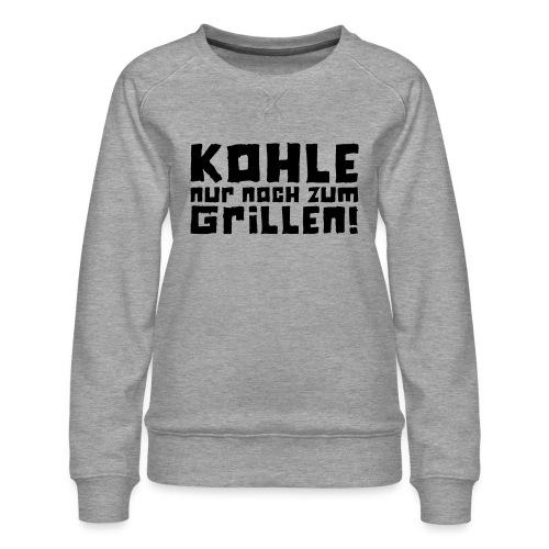 Kohle nur noch zum Grillen - Logo - Frauen Premium Pullover