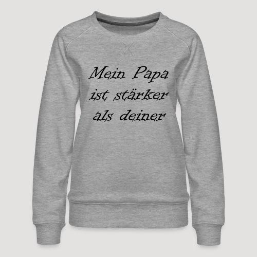 Mein Papa ist stärker als deiner - Frauen Premium Pullover
