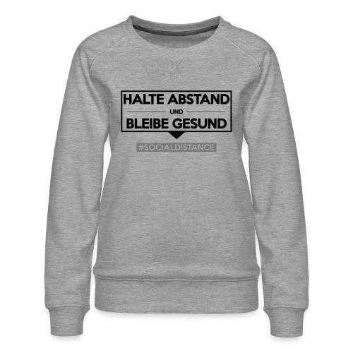 Halte ABSTAND und bleibe GESUND. www.sdShirt.de - Frauen Premium Pullover