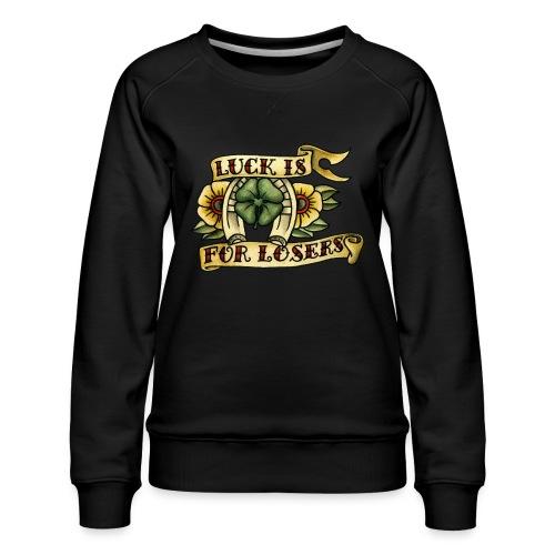 Luck Is For Losers - Women's Premium Sweatshirt