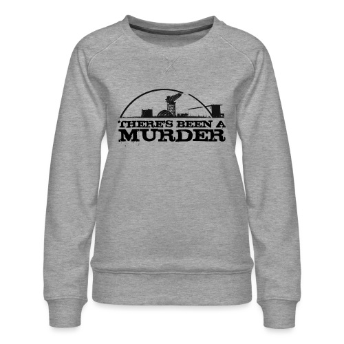 There's Been A Murder - Women's Premium Sweatshirt