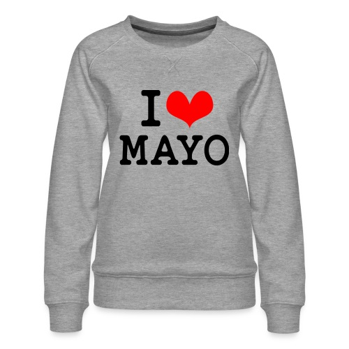 I Love Mayo - Women's Premium Sweatshirt