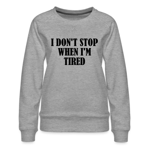 I Dont Stop When im Tired, Fitness, No Pain, Gym - Frauen Premium Pullover