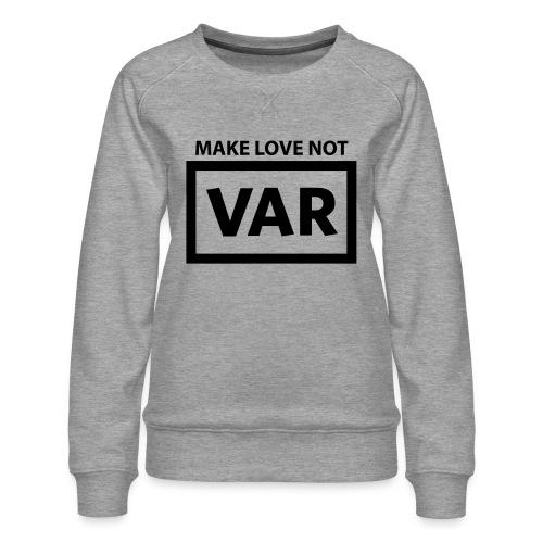 Make Love Not Var - Vrouwen premium sweater