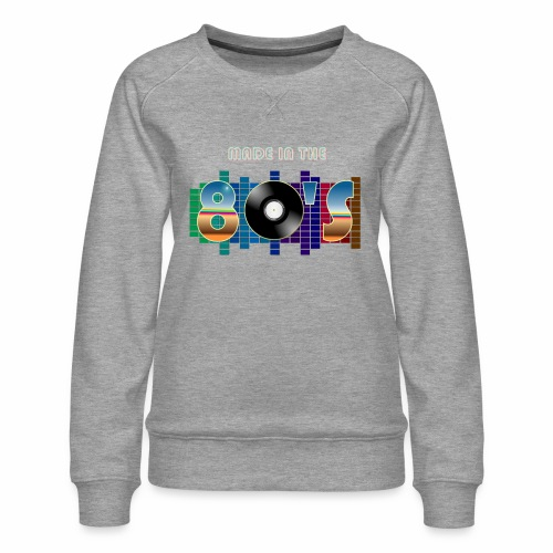 Made in the 80's - Women's Premium Sweatshirt
