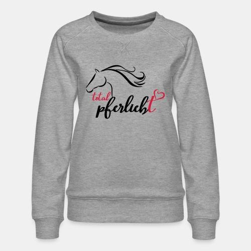 total pferliebt, Pferdeliebe - Frauen Premium Pullover