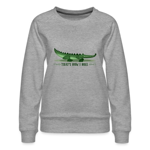 That s How I Roll - Women's Premium Sweatshirt
