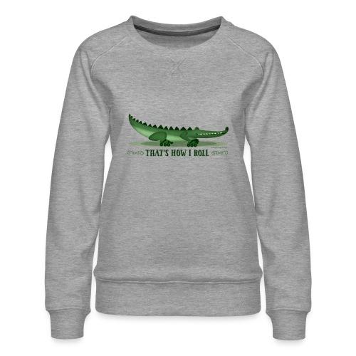That s How I Roll - Women's Premium Sweatshirt