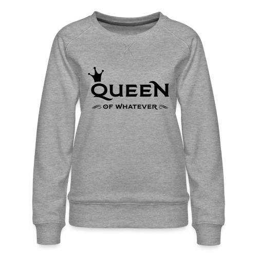 Queen (of whatever) - Vrouwen premium sweater