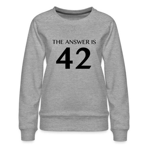 The Answer is 42 Black - Women's Premium Sweatshirt