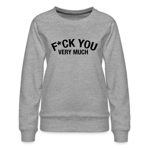 Fuck you very much - Women's Premium Sweatshirt