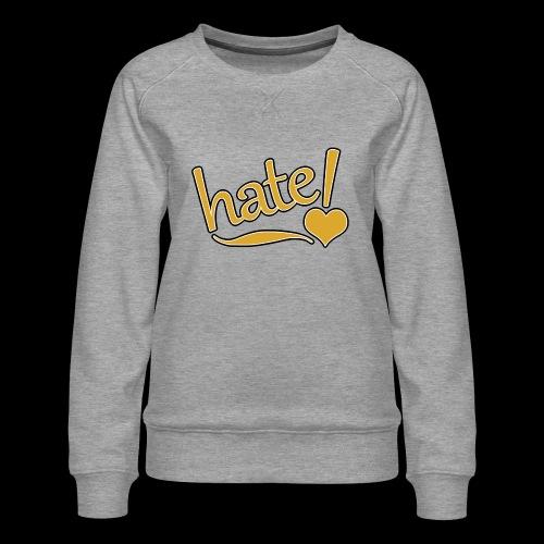 hate ! - Sweat ras-du-cou Premium Femme