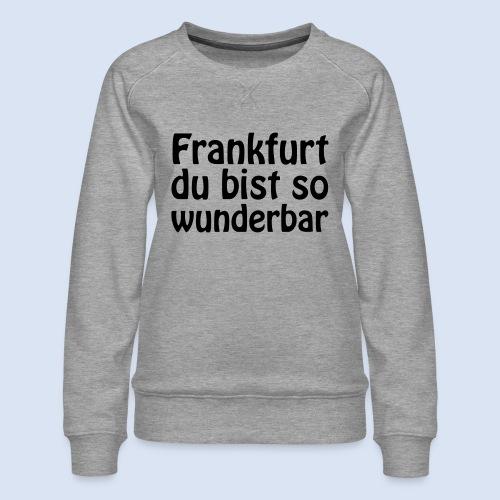 FRANKFURT Du bist so - Frauen Premium Pullover