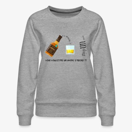Un whisky ? Juste un doigt - Sweat ras-du-cou Premium Femme