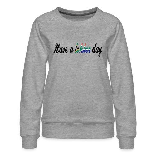 Have a lekker day - Frauen Premium Pullover